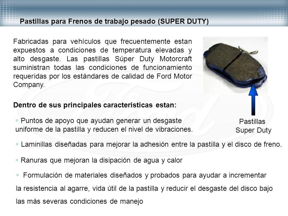 Pastillas para Frenos de trabajo pesado (SUPER DUTY) Fabricadas para vehículos que frecuentemente estan expuestos a condiciones de temperatura elevada