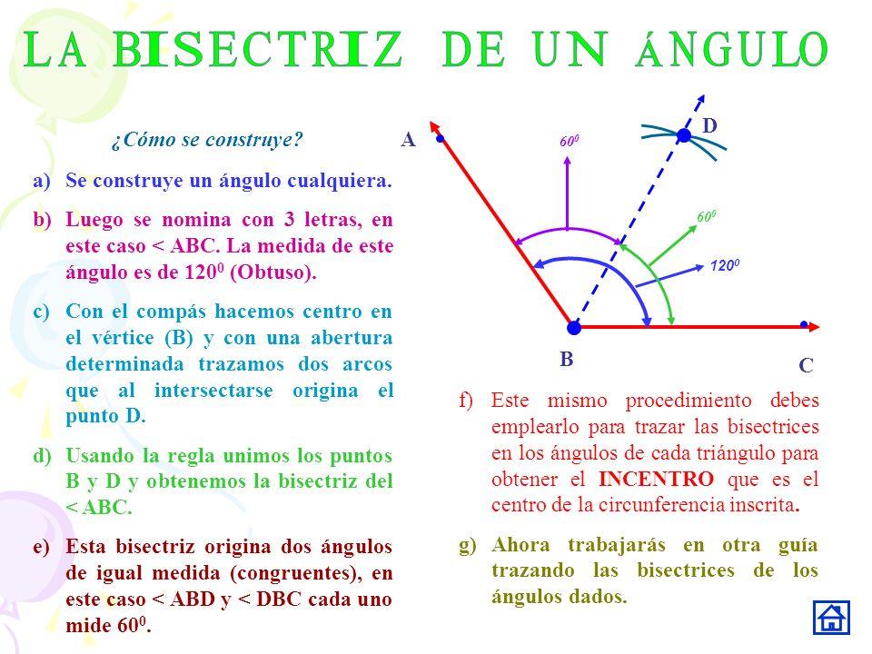 C A B 120 0 60 0 ¿Cómo se construye? a)Se construye un ángulo cualquiera. b)Luego se nomina con 3 letras, en este caso < ABC. La medida de este ángulo