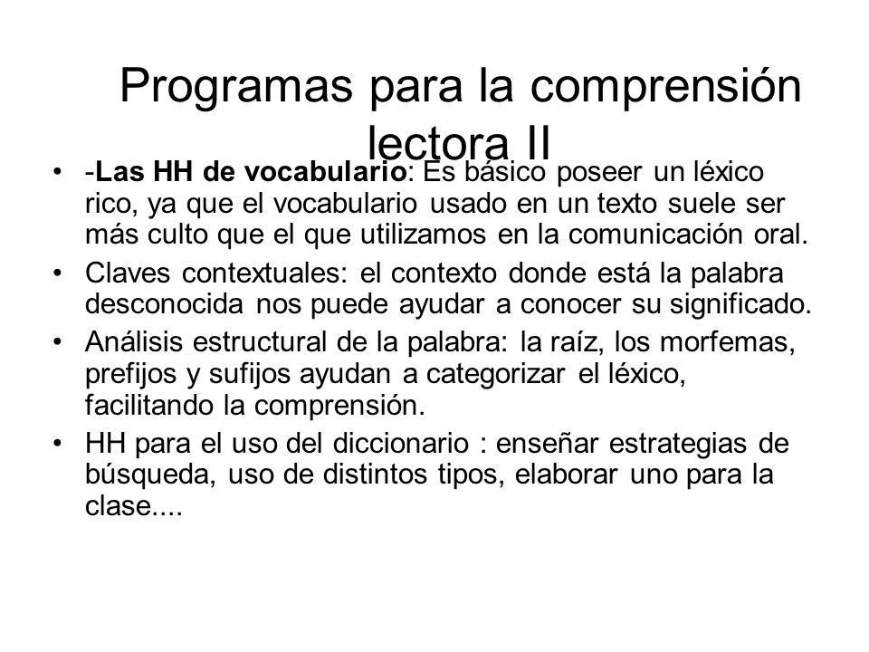 Programas para la comprensión lectora II -Las HH de vocabulario: Es básico poseer un léxico rico, ya que el vocabulario usado en un texto suele ser más culto que el que utilizamos en la comunicación oral.