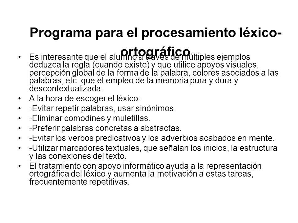Programa para el procesamiento léxico- ortográfico Es interesante que el alumno a través de múltiples ejemplos deduzca la regla (cuando existe) y que utilice apoyos visuales, percepción global de la forma de la palabra, colores asociados a las palabras, etc.