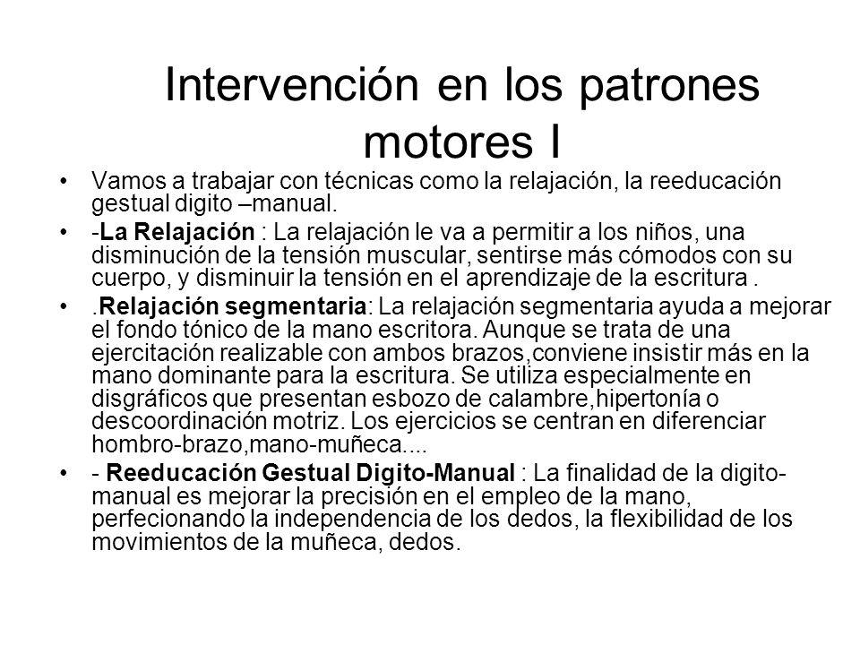 Intervención en los patrones motores I Vamos a trabajar con técnicas como la relajación, la reeducación gestual digito –manual.