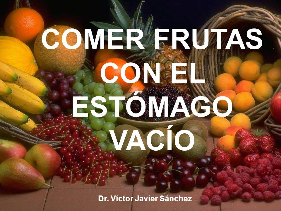 COMER FRUTAS CON EL ESTÓMAGO VACÍO Dr. Víctor Javier Sánchez