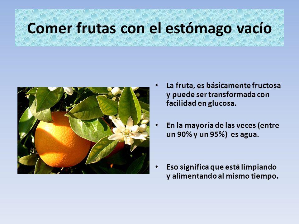 Comer frutas con el estómago vacío La fruta, es básicamente fructosa y puede ser transformada con facilidad en glucosa. En la mayoría de las veces (en
