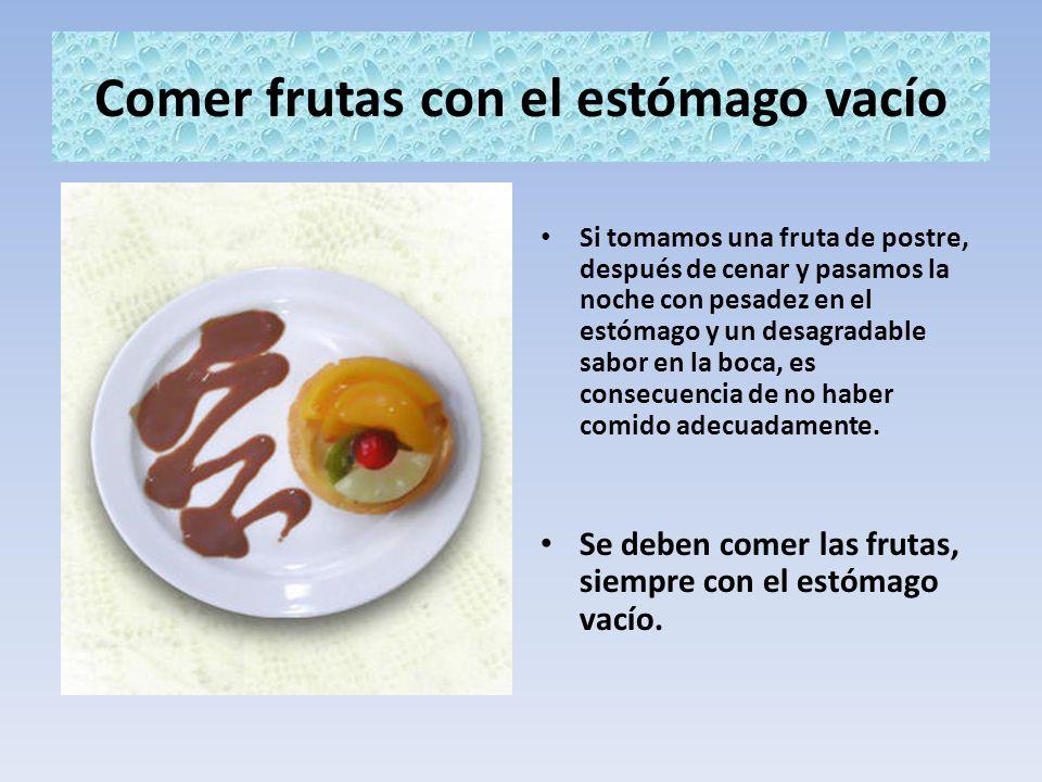 Comer frutas con el estómago vacío Si tomamos una fruta de postre, después de cenar y pasamos la noche con pesadez en el estómago y un desagradable sa