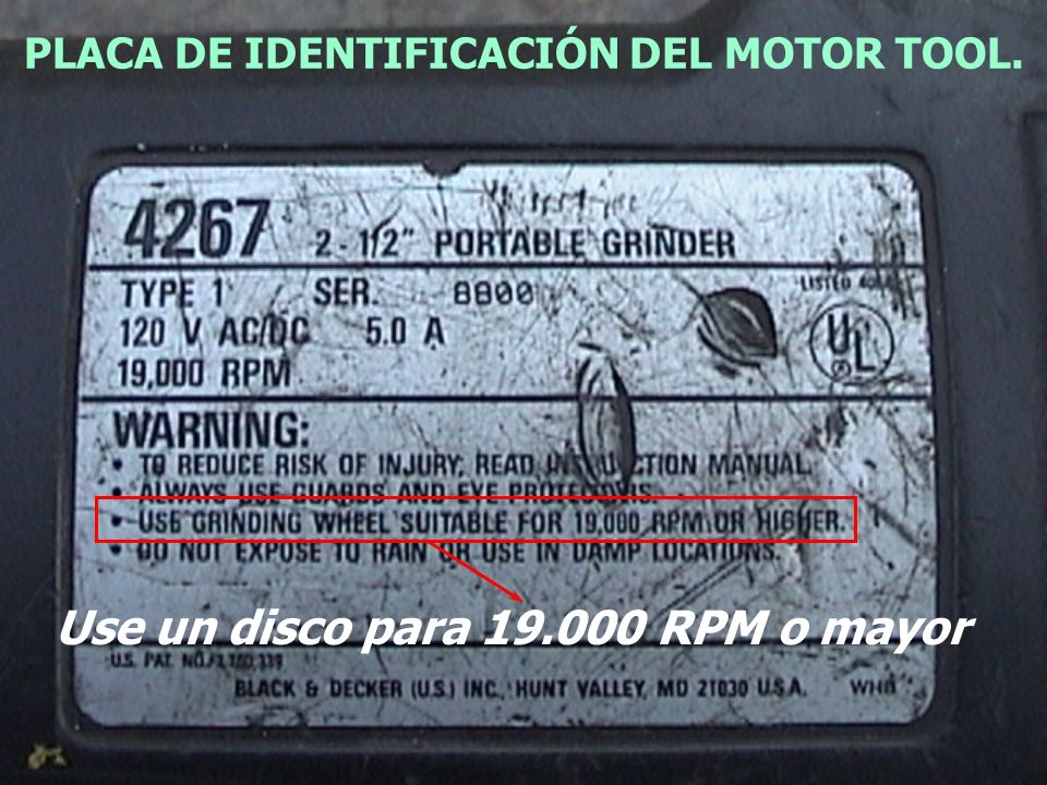 PLACA DE IDENTIFICACIÓN DEL MOTOR TOOL. Use un disco para 19.000 RPM o mayor