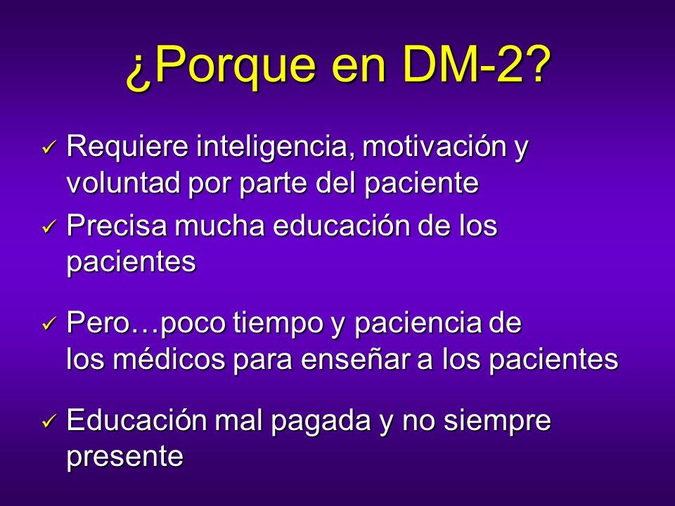 ¿Porque en DM-2? Requiere inteligencia, motivación y voluntad por parte del paciente Requiere inteligencia, motivación y voluntad por parte del pacien