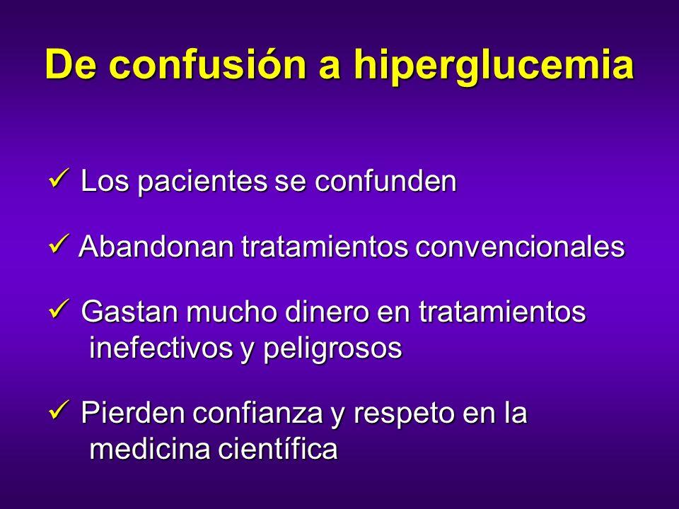 De confusión a hiperglucemia Los pacientes se confunden Los pacientes se confunden Abandonan tratamientos convencionales Abandonan tratamientos conven