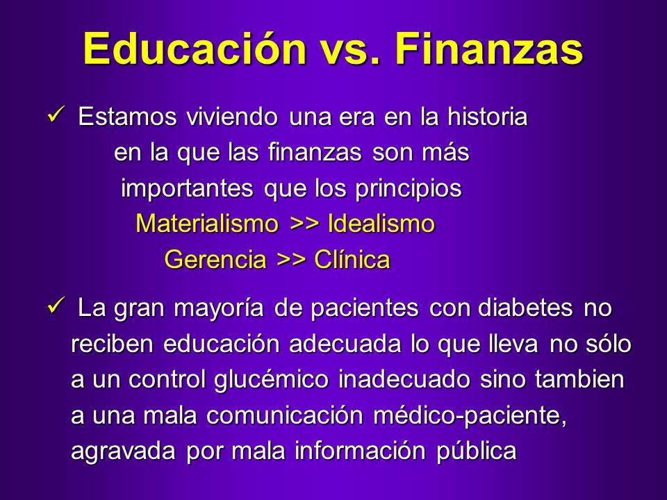 Educación vs. Finanzas Estamos viviendo una era en la historia en la que las finanzas son más importantes que los principios Materialismo >> Idealismo