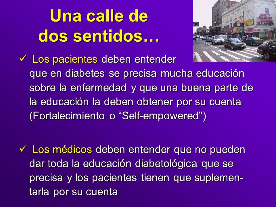 Una calle de dos sentidos… Los pacientes deben entender que en diabetes se precisa mucha educación sobre la enfermedad y que una buena parte de la edu