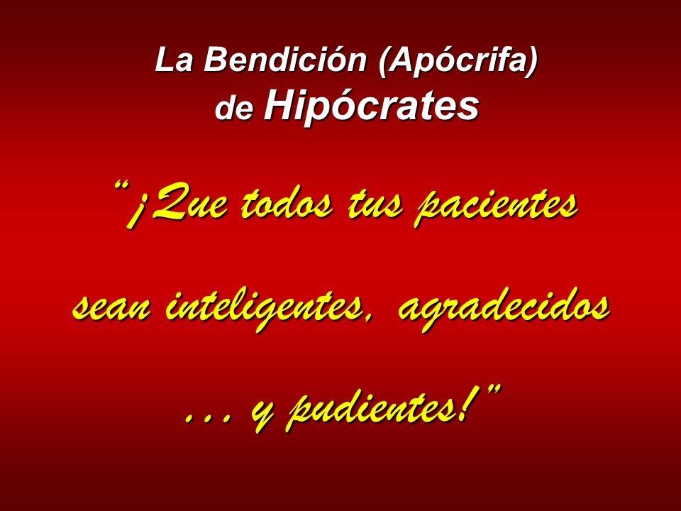 La Bendición (Apócrifa) de Hipócrates ¡Que todos tus pacientes sean inteligentes, agradecidos … y pudientes!