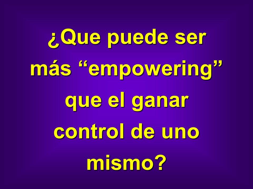 ¿Que puede ser más empowering que el ganar control de uno mismo?