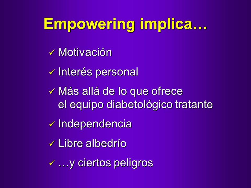 Empowering implica… Motivación Motivación Interés personal Interés personal Más allá de lo que ofrece el equipo diabetológico tratante Más allá de lo