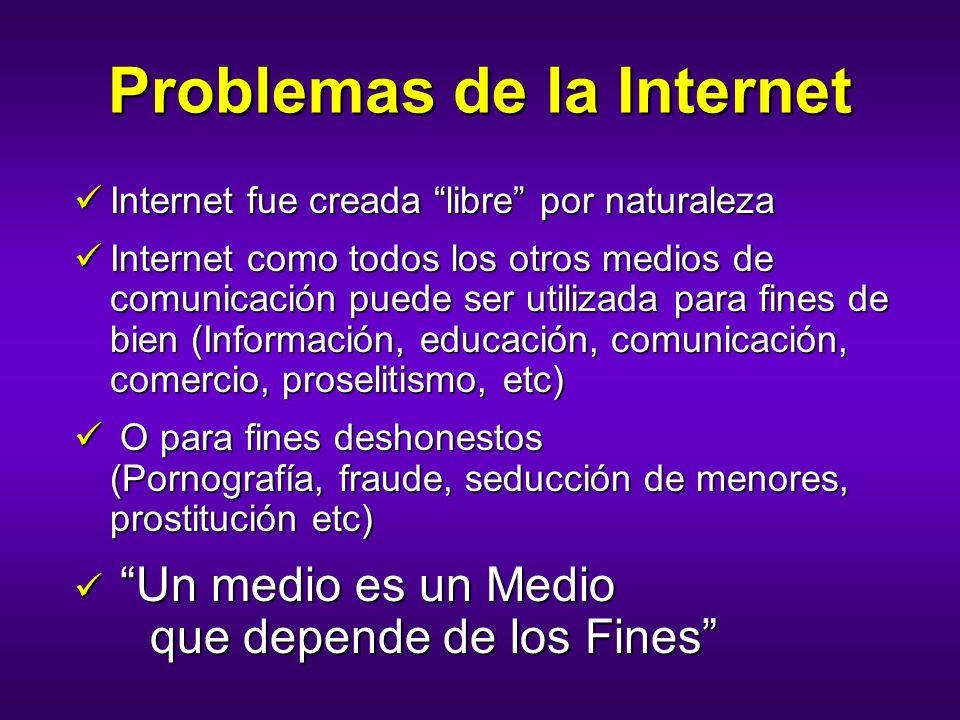 Problemas de la Internet Internet fue creada libre por naturaleza Internet fue creada libre por naturaleza Internet como todos los otros medios de com