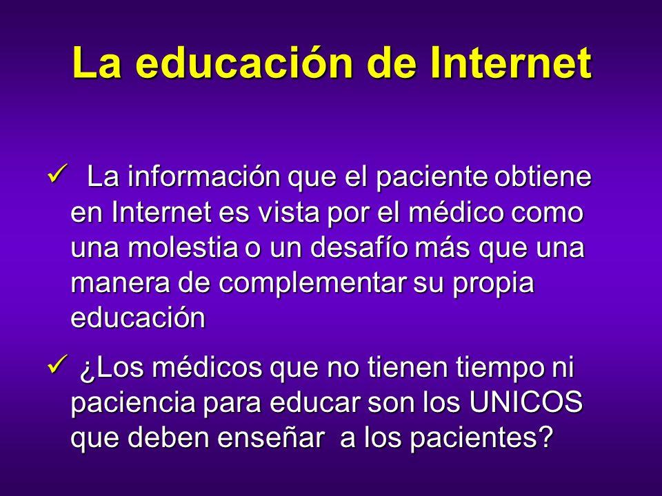 La educación de Internet La información que el paciente obtiene en Internet es vista por el médico como una molestia o un desafío más que una manera d