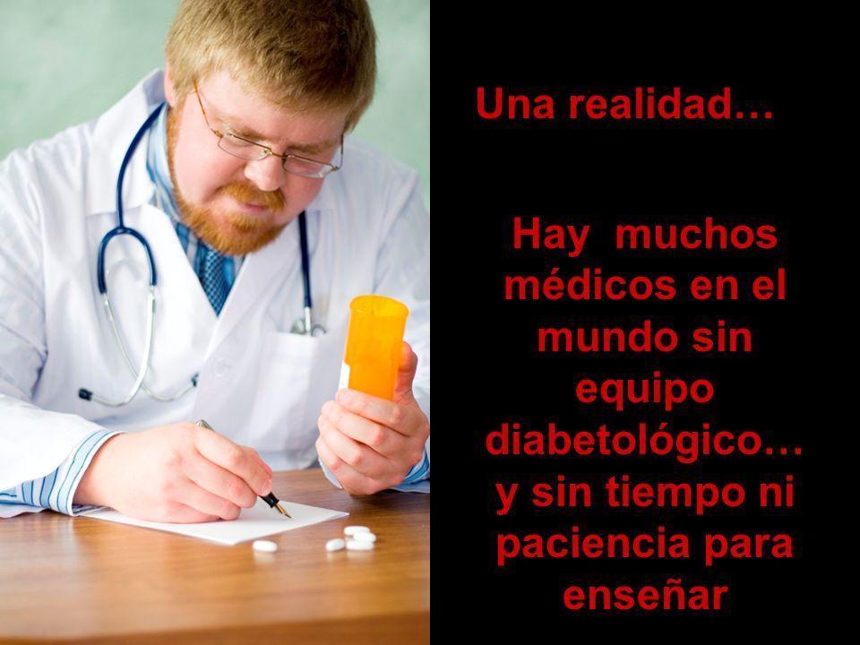 Hay muchos médicos en el mundo sin equipo diabetológico… y sin tiempo ni paciencia para enseñar Una realidad…