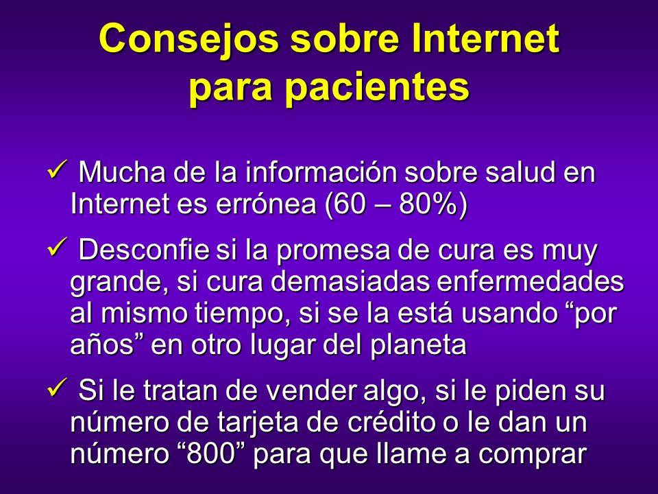 Consejos sobre Internet para pacientes Mucha de la información sobre salud en Internet es errónea (60 – 80%) Mucha de la información sobre salud en In