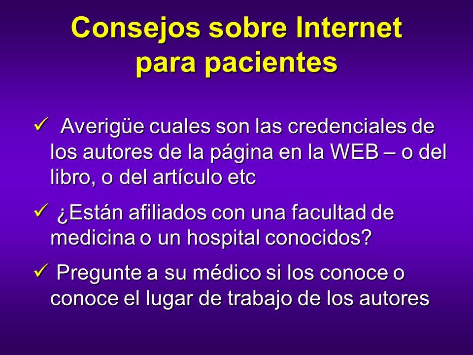Consejos sobre Internet para pacientes Averigüe cuales son las credenciales de los autores de la página en la WEB – o del libro, o del artículo etc Av