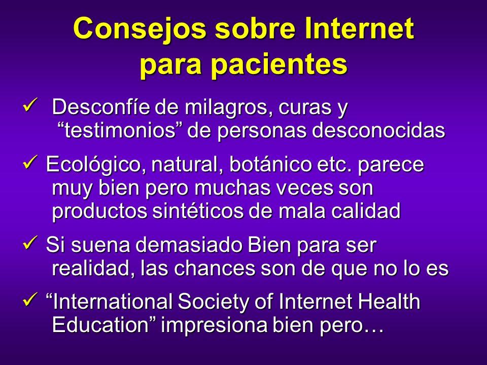 Consejos sobre Internet para pacientes Desconfíe de milagros, curas y testimonios de personas desconocidas Desconfíe de milagros, curas y testimonios