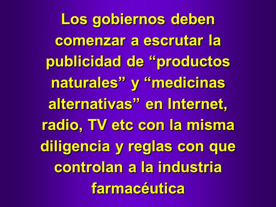 Los gobiernos deben comenzar a escrutar la publicidad de productos naturales y medicinas alternativas en Internet, radio, TV etc con la misma diligenc