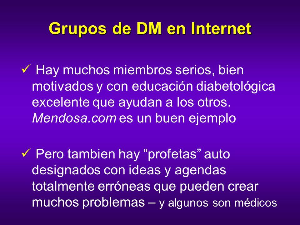 Grupos de DM en Internet Hay muchos miembros serios, bien motivados y con educación diabetológica excelente que ayudan a los otros. Mendosa.com es un