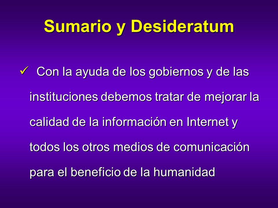 Sumario y Desideratum Con la ayuda de los gobiernos y de las instituciones debemos tratar de mejorar la calidad de la información en Internet y todos