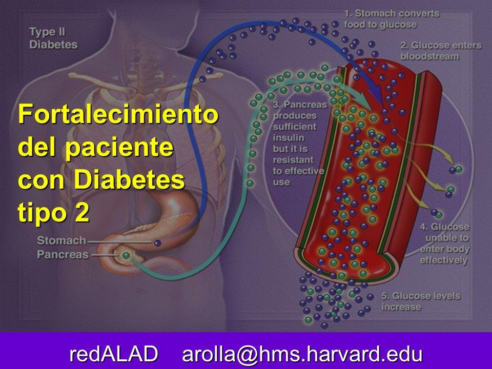 Fortalecimiento del paciente con Diabetes tipo 2 redALAD arolla@hms.harvard.edu