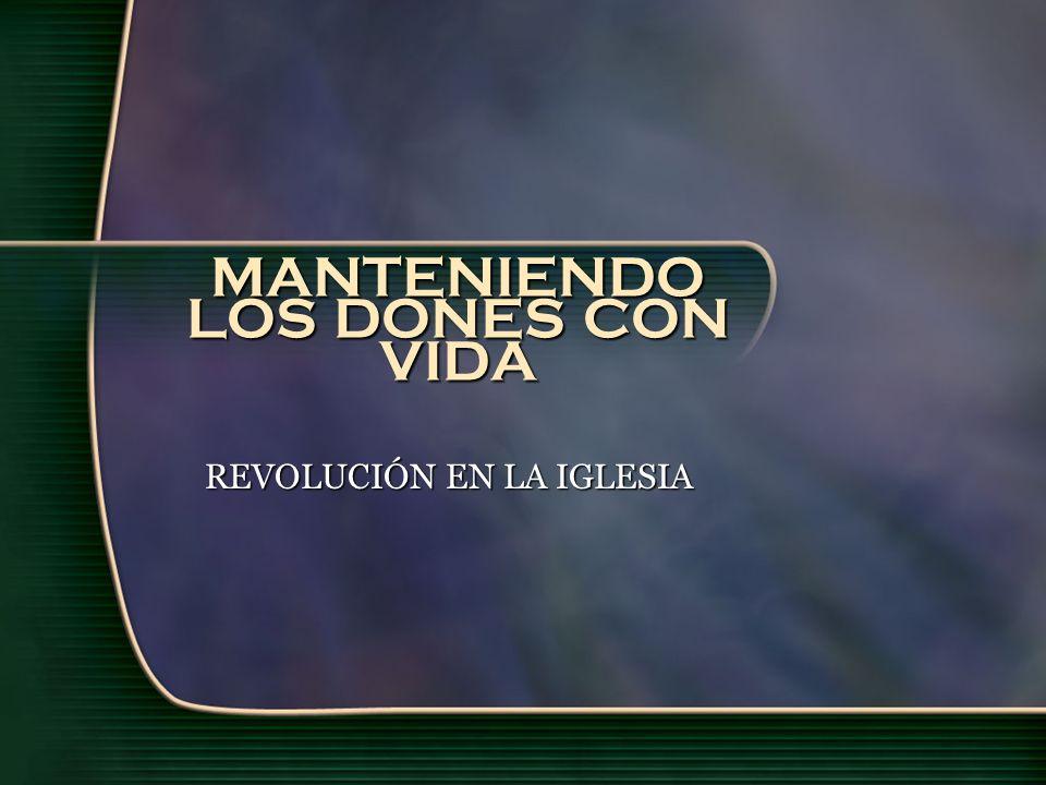 MANTENIENDO LOS DONES CON VIDA REVOLUCIÓN EN LA IGLESIA
