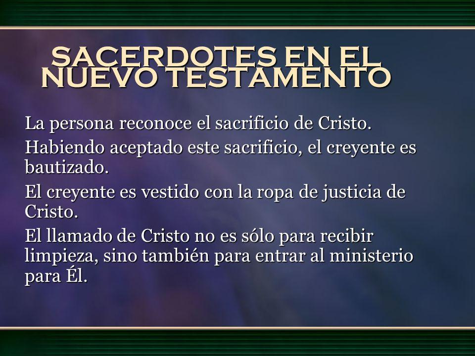 SACERDOTES EN EL NUEVO TESTAMENTO La persona reconoce el sacrificio de Cristo. Habiendo aceptado este sacrificio, el creyente es bautizado. El creyent