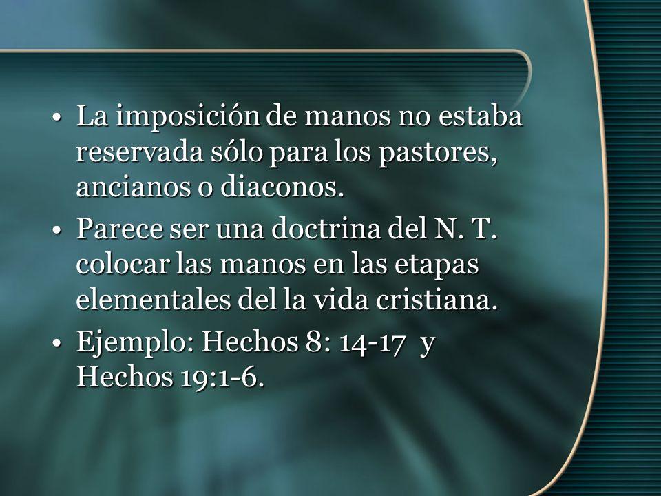 La imposición de manos no estaba reservada sólo para los pastores, ancianos o diaconos.La imposición de manos no estaba reservada sólo para los pastores, ancianos o diaconos.