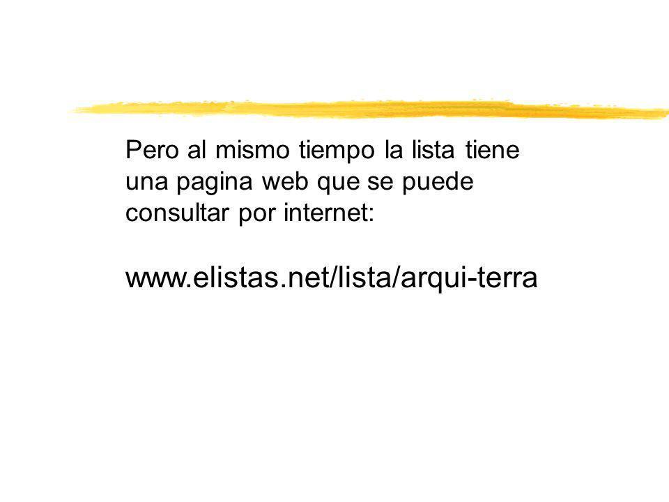 Pero al mismo tiempo la lista tiene una pagina web que se puede consultar por internet: www.elistas.net/lista/arqui-terra