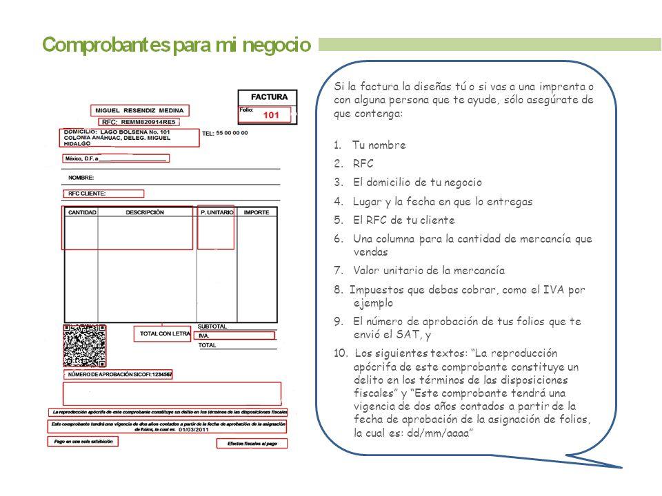 Si la factura la diseñas tú o si vas a una imprenta o con alguna persona que te ayude, sólo asegúrate de que contenga: 1.