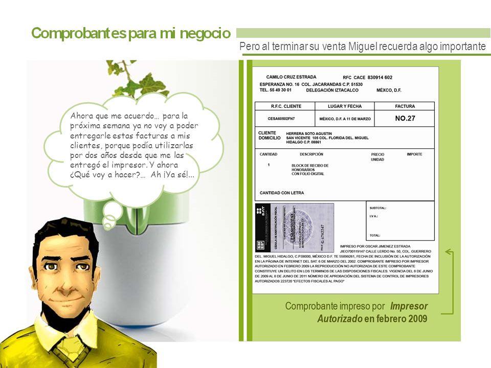 Pero al terminar su venta Miguel recuerda algo importante Ahora que me acuerdo… para la próxima semana ya no voy a poder entregarle estas facturas a mis clientes, porque podía utilizarlas por dos años desde que me las entregó el impresor.
