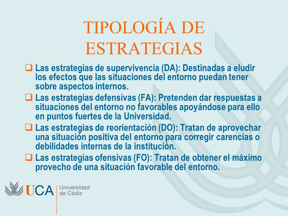 TIPOLOGÍA DE ESTRATEGIAS Las estrategias de supervivencia (DA): Destinadas a eludir los efectos que las situaciones del entorno puedan tener sobre aspectos internos.