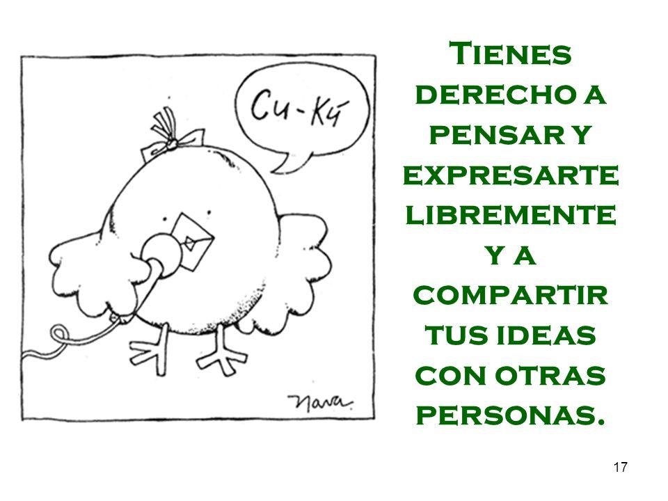 17 Tienes derecho a pensar y expresarte libremente y a compartir tus ideas con otras personas.