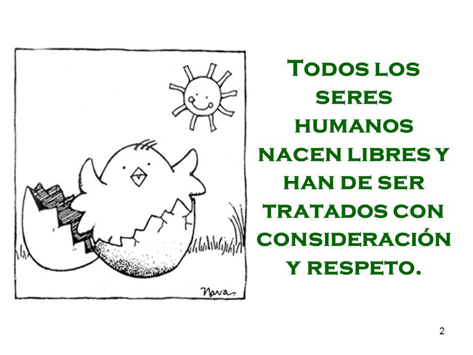 2 Todos los seres humanos nacen libres y han de ser tratados con consideración y respeto.