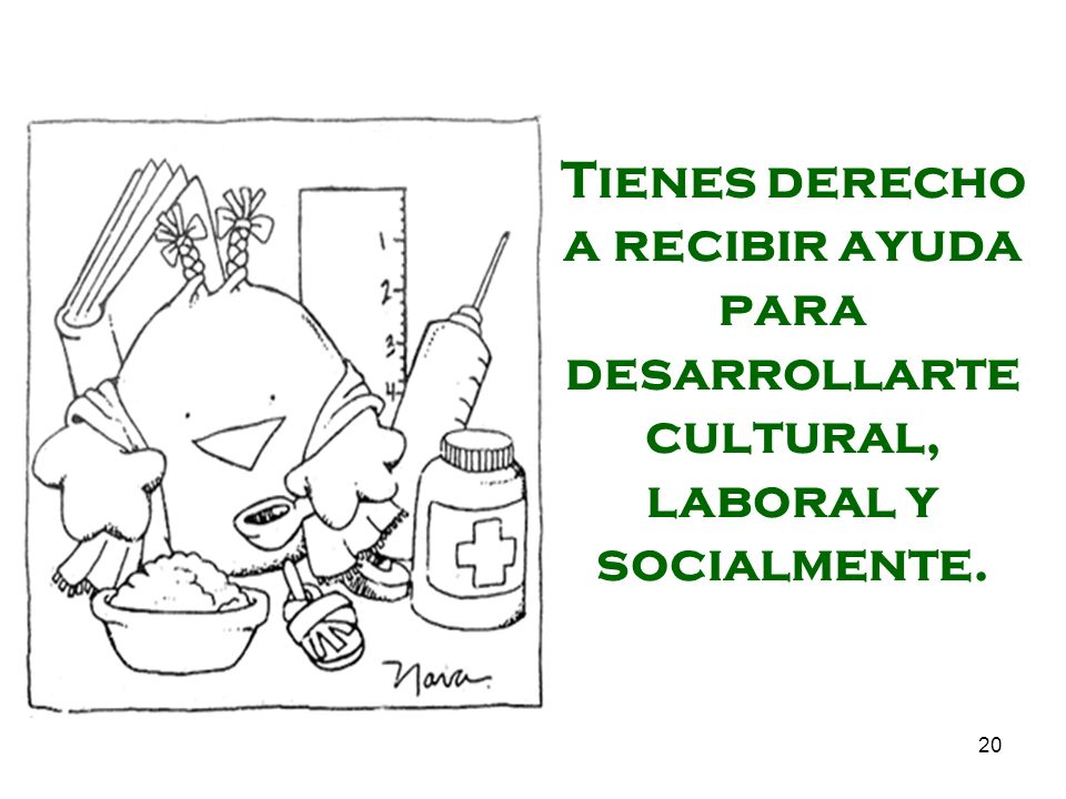 20 Tienes derecho a recibir ayuda para desarrollarte cultural, laboral y socialmente.