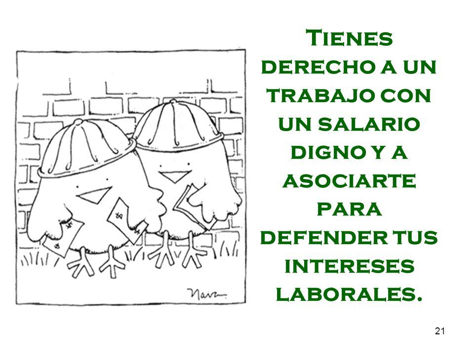 21 Tienes derecho a un trabajo con un salario digno y a asociarte para defender tus intereses laborales.