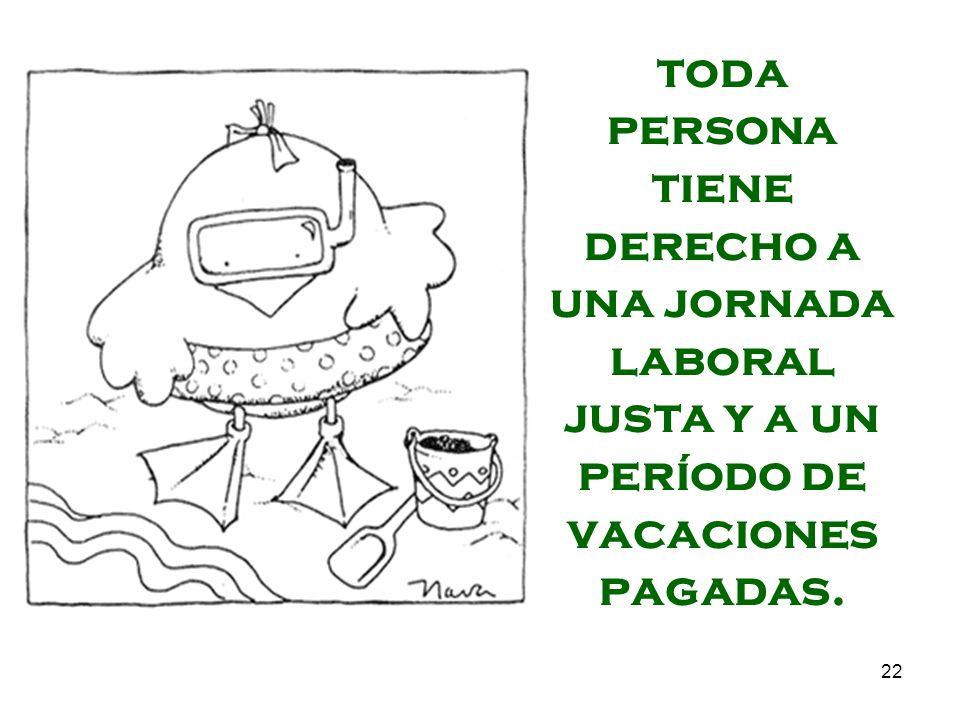 22 toda persona tiene derecho a una jornada laboral justa y a un período de vacaciones pagadas.