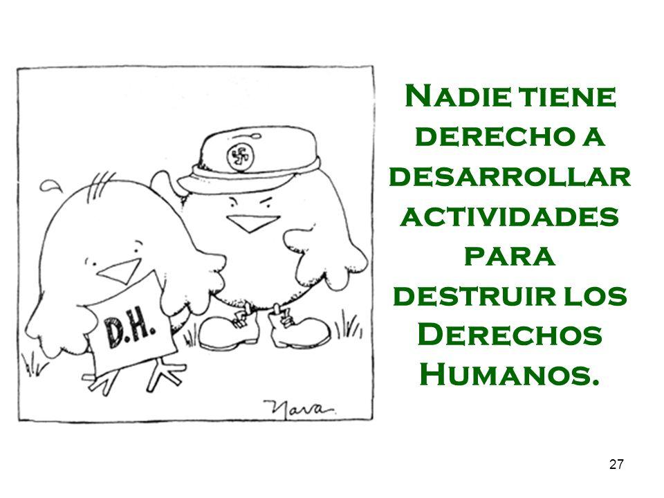 27 Nadie tiene derecho a desarrollar actividades para destruir los Derechos Humanos.