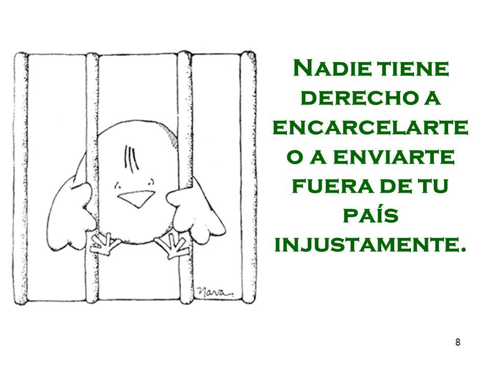 8 Nadie tiene derecho a encarcelarte o a enviarte fuera de tu país injustamente.