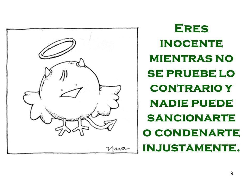 9 Eres inocente mientras no se pruebe lo contrario y nadie puede sancionarte o condenarte injustamente.