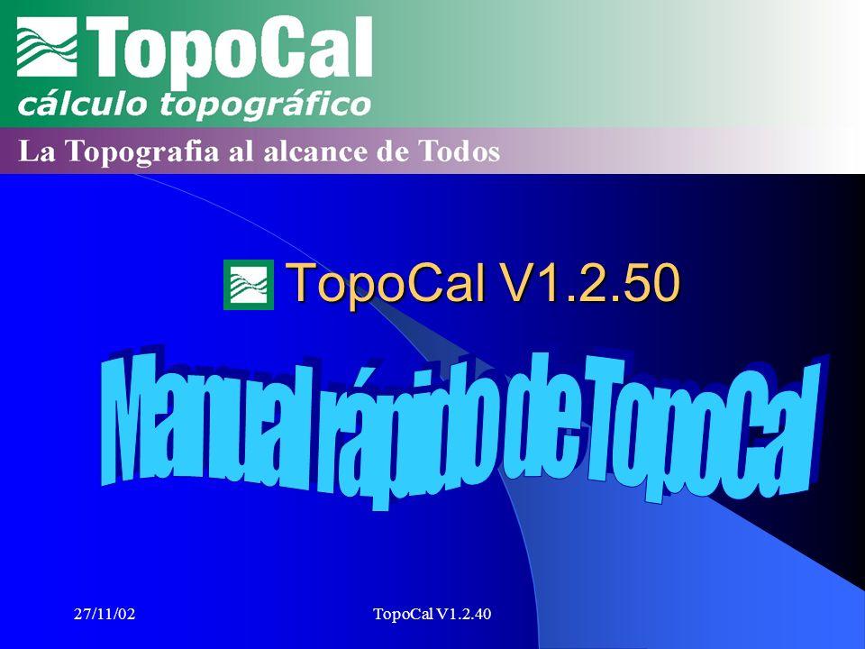 27/11/02TopoCal V1.2.40 Paso 3:Curvado El Calculo del curvado es casi inmediato, hazlo cada vez que quieras actualizar el dibujo.