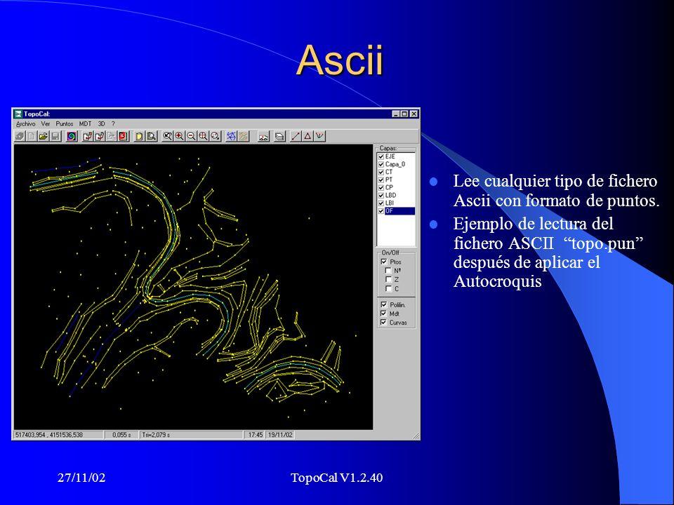 27/11/02TopoCal V1.2.40 Dxf Lee y graba en formato Dxf. Entidades que lee y exportan esta versión : Puntos Lineas Polilineas 3Dcara (MDT)