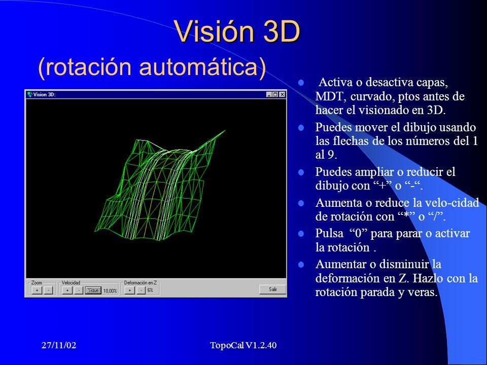 27/11/02TopoCal V1.2.40 Visión 2D Puedes mover el dibujo usando las flechas de los números del 1 al 9 Puedes ampliar o reducir el dibujo con + o -. F2