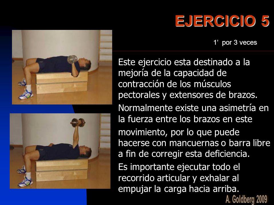 EJERCICIO 5 Este ejercicio esta destinado a la mejoría de la capacidad de contracción de los músculos pectorales y extensores de brazos. Normalmente e