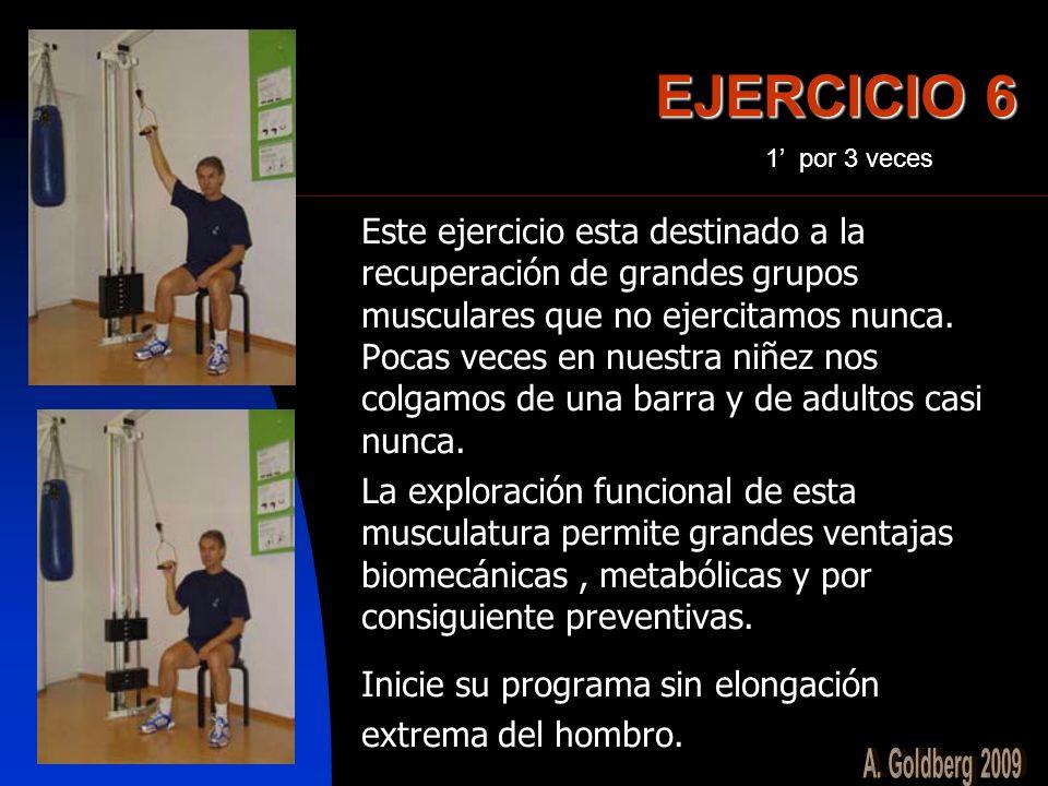 EJERCICIO 6 Este ejercicio esta destinado a la recuperación de grandes grupos musculares que no ejercitamos nunca. Pocas veces en nuestra niñez nos co