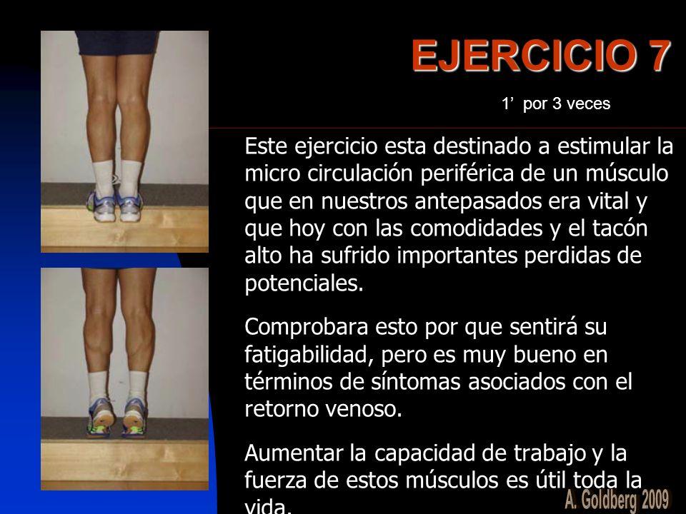 EJERCICIO 7 Este ejercicio esta destinado a estimular la micro circulación periférica de un músculo que en nuestros antepasados era vital y que hoy co