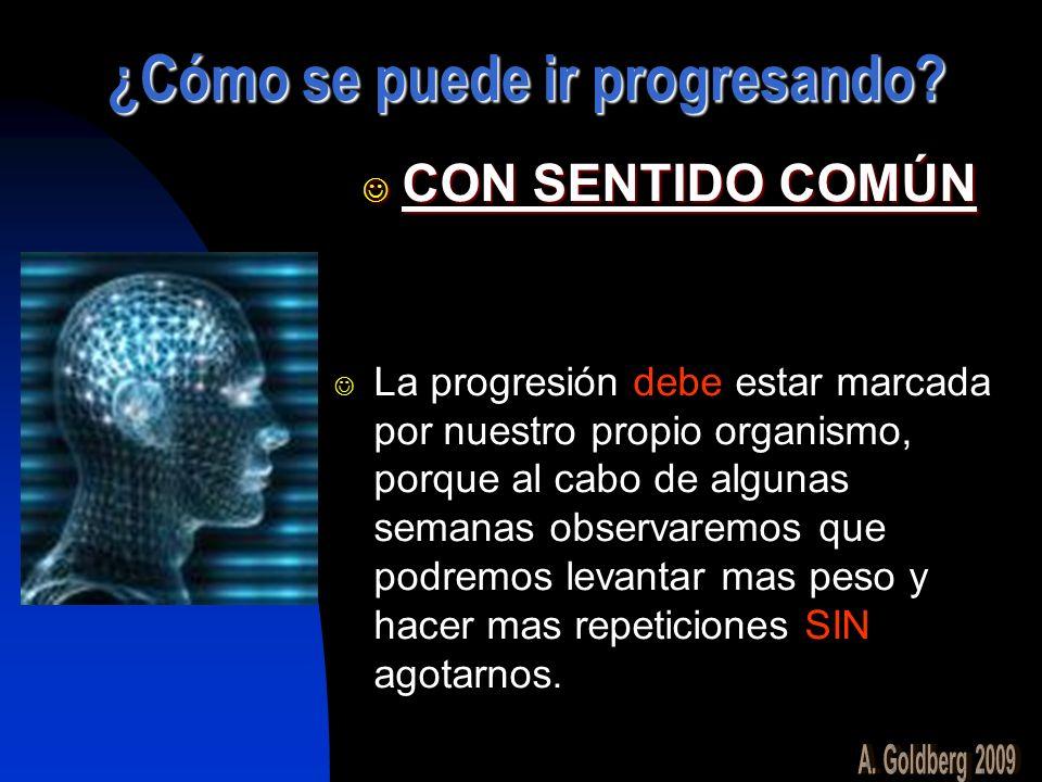 ¿Cómo se puede ir progresando? CON SENTIDO COMÚN CON SENTIDO COMÚN La progresión debe estar marcada por nuestro propio organismo, porque al cabo de al