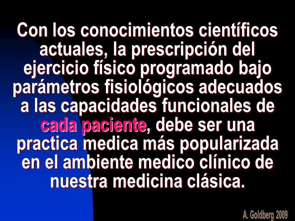 Con los conocimientos científicos actuales, la prescripción del ejercicio físico programado bajo parámetros fisiológicos adecuados a las capacidades f
