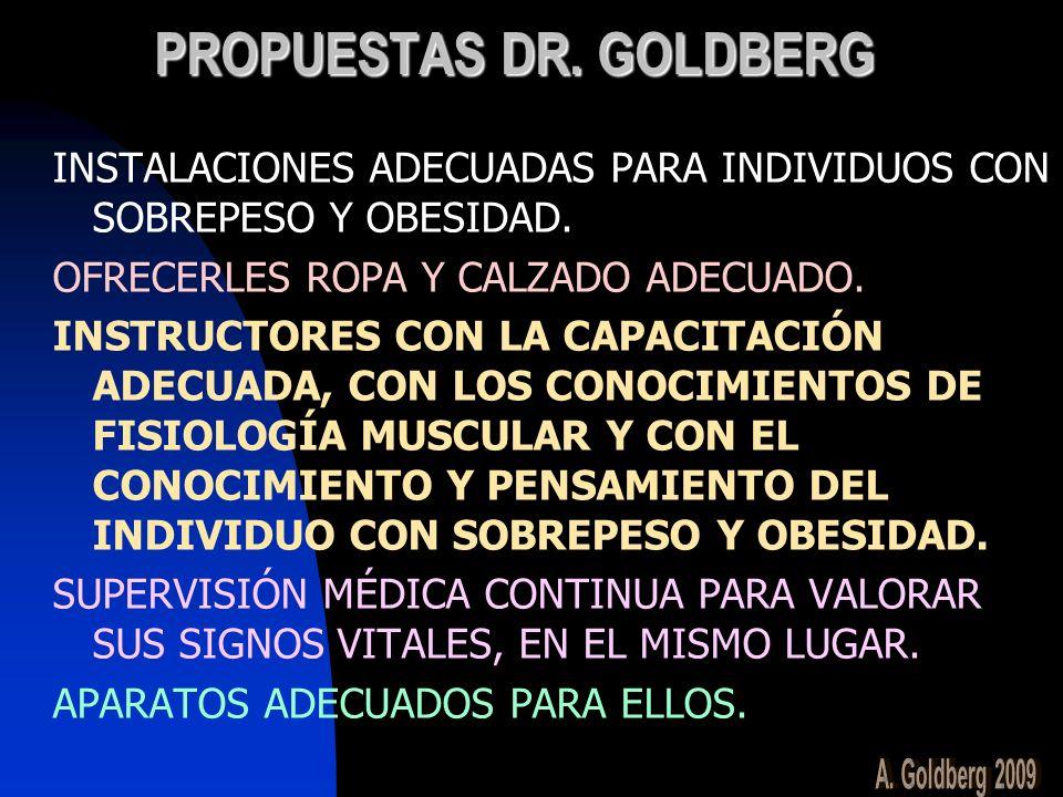 PROPUESTAS DR. GOLDBERG INSTALACIONES ADECUADAS PARA INDIVIDUOS CON SOBREPESO Y OBESIDAD. OFRECERLES ROPA Y CALZADO ADECUADO. INSTRUCTORES CON LA CAPA